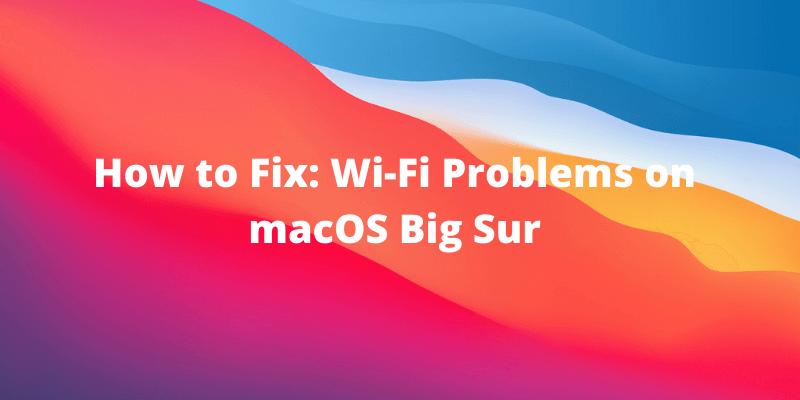 Cómo solucionar: problemas de red o WiFi en macOS Big Sur